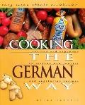 Cooking the German Way Revised and Expanded to Include New Low-Fat and Vegetarian Recipes
