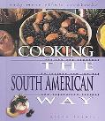 Cooking the South American Way Revised and Expanded to Include New Low-Fat and Vegetarian Re...