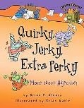 Quirky, Jerky, Extra Perky More About Adjectives