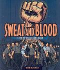 Sweat and Blood: A History of U.S. Labor Unions