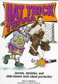 Hat Trick Trivia Secrets, Statistics, and Little-Known Facts About Hockey