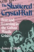 Shattered Crystal Ball Fear and Learning in the Cuban Missle Crisis
