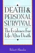 Death and Personal Survival The Evidence for Life After Death