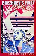 Brezhnev's Folly: The Building of BAM and Late Soviet Socialism