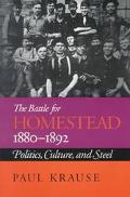 Battle for Homestead 1880-1892 Politics, Culture, and Steel