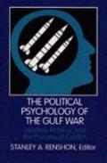 Political Psychology of the Gulf War Leaders, Publics, and the Process of Conflict
