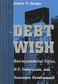 Debt Wish Entrepreneurial Cities, U.S. Federalism, and Economic Development