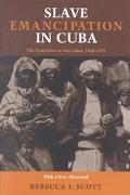 Slave Emancipation in Cuba The Transition to Free Labor, 18601899