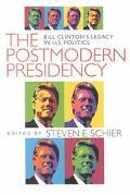 Postmodern Presidency Bill Clinton's Legacy in U.S. Politics