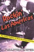 Rockin' Las Americas The Global Politics of Rock in Latin/O America