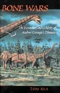 Bone Wars The Excavation and Celebrity of Andrew Carnegie's Dinosaur