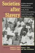Societies After Slavery A Select Annotated Bibliography of Printed Sources on Cuba, Brazil, ...