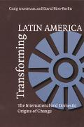 Transforming Latin America The International And Domestic Origins Of Change