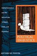 Political (In)justice Authoritarianism And the Rule of Law in Brazil, Chile, And Argentina