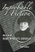 Improbable Fiction The Life of Mary Roberts Rinehart