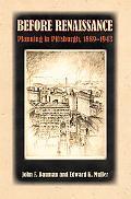 Before Renaissance Planning Pittsburgh 1889-1943