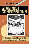 Stalinist Confessions: Messianism and Terror at the Leningrad Communist University (Pitt Rus...