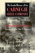 The Inside History of the Carnegie Steel Company: A Romance of Millions