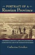 Portrait of a Russian Province : Economy, Society, and Civilization in Nineteenth-Century Ni...