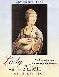 Lady With an Alien An Encounter With Leonardo Da Vinci