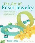 Art of Resin Jewelry Layering, Casting, And Mixed Media Techniques For Creating Vintage To C...