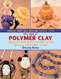 Art of Polymer Clay Designs And Techniques for Creating Jewelry, Pottery, and Decorative Art...
