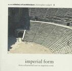 Imperial Form: From Achaeminid Iran to Augustan (History of Architecture)