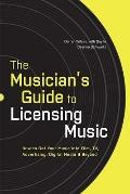 The Musician's Guide to Licensing Music: How to Get Your Music into Film, TV, Advertising, D...