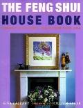Feng Shui House Book Change Your Home, Transform Your Life