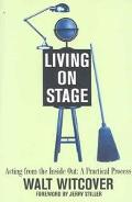 Living on Stage Acting from the Inside Out A Practical Approach