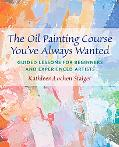 Oil Painting Course You've Always Wanted Guided Lessons for Beginners And Experienced Artists