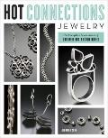 Hot Connections Jewelry : The Complete Sourcebook of Soldering Techniques