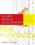 Learn World Calligraphy : Discover African, Arabic, Chinese, Ethiopic, Greek, Hebrew, Indian...