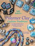 Polymer Clay, Creative Traditions Techniques And Projects Inspired by the Fine And Decorativ...