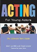 Acting for Young Actors The Ultimate Teen Guide