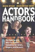 Back Stage Actor's Handbook The How to and Who to Contact Reference for Actors, Singers and ...