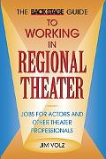 Back Stage Guide to Working in Regional Theater Jobs for Actors and Other Theater Professionals