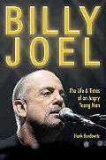 Billy Joel The Life & Times Of An Angry Young Man