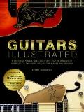 Guitars Illustrated : A Stunning Visual Catalog Charting the Origins of over 250 of the Most...