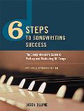 6 Steps to Songwriting Success The Comprehensive Guide to Writing and Marketing Hit Songs