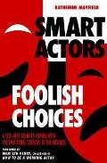 Smart Actors, Foolish Choices A Self-Help Guide to Coping With the Emotional Stresses of the...