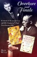Overture and Finale: Rodgers & Hammerstein and the Creation of Their Two Greatest Hits - Max...