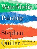 Watermedia Painting with Stephen Quiller: The Complete Guide to Working in Watercolor, Acryl...