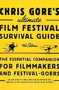 Chris Gore's Ultimate Film Festival Survival Guide: The Essential Companion for Filmmakers a...