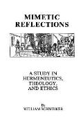 Mimetic Reflections A Study in Hermeneutics Theology and Ethics