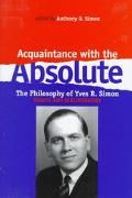 Acquaintance With the Absolute The Philosophy of Yves R. Simon  Essays and Bibliography