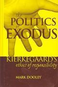 Politics of Exodus Soren Kierkegaard's Ethics of Responsibility