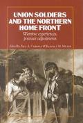 Union Soldiers and the Northern Home Front Wartime Experiences, Postwar Adjustments