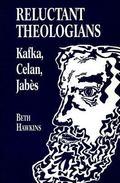 Reluctant Theologians: Franz Kafka, Paul Celan, Edmond Jabes (Studies in Religion and Litera...