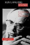 Reinterpreting Rahner A Critical Study of His Major Themes